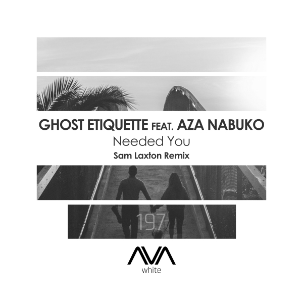 Ghost Etiquette featuring Aza Nabuko - Needed You (Sam Laxton Remix)