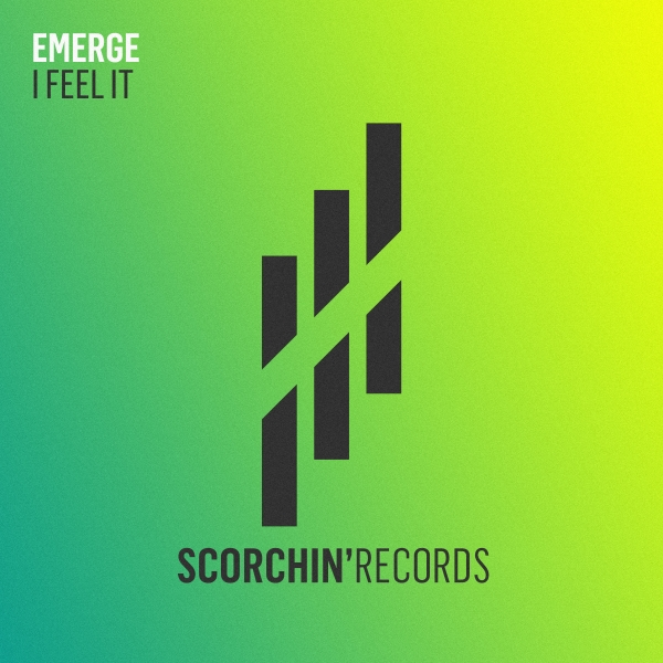 Emerge - I Feel It [Scorchin' Records]