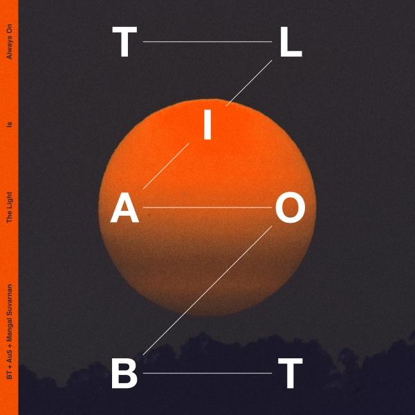BT, Au5 & Mangal Suvarnan - The Light is Always On (Remixes)