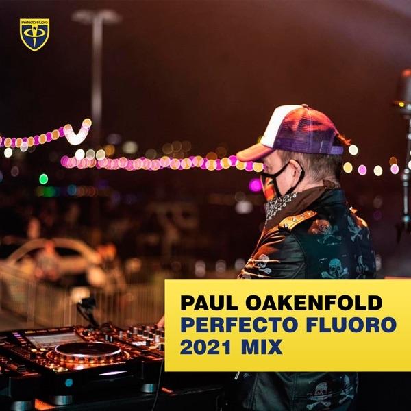 Paul Oakenfold - Perfecto Fluoro 2021 Mix