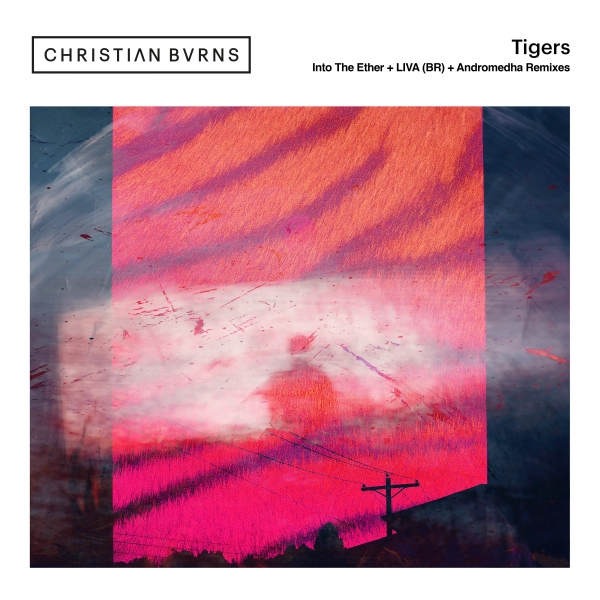 Christian Burns - Tigers (Into The Ether + LIVA (BR) + Andromedha Remixes)