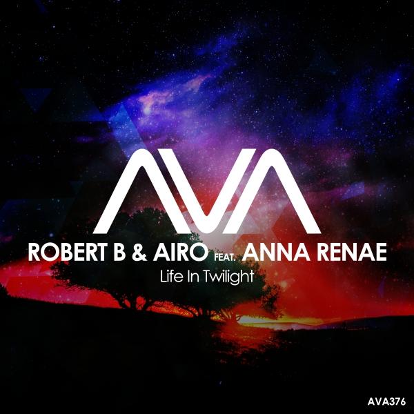Robert B & Airo featuring Anna Renae - Life In Twilight
