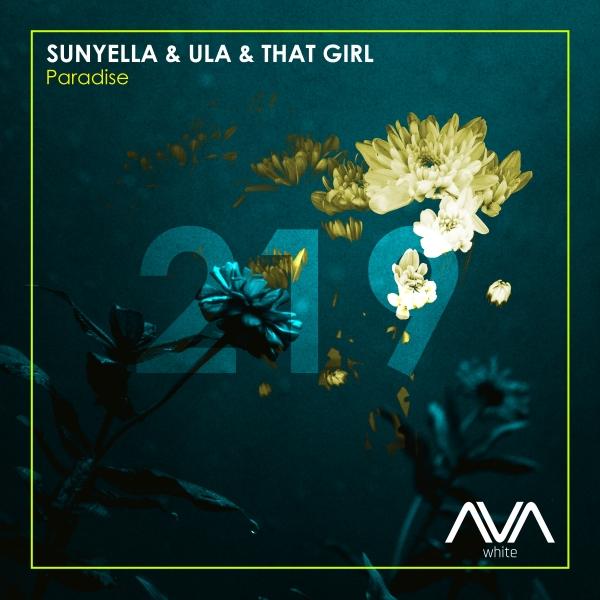 Sunyella & Ula & That Girl - Paradise [Ava White]