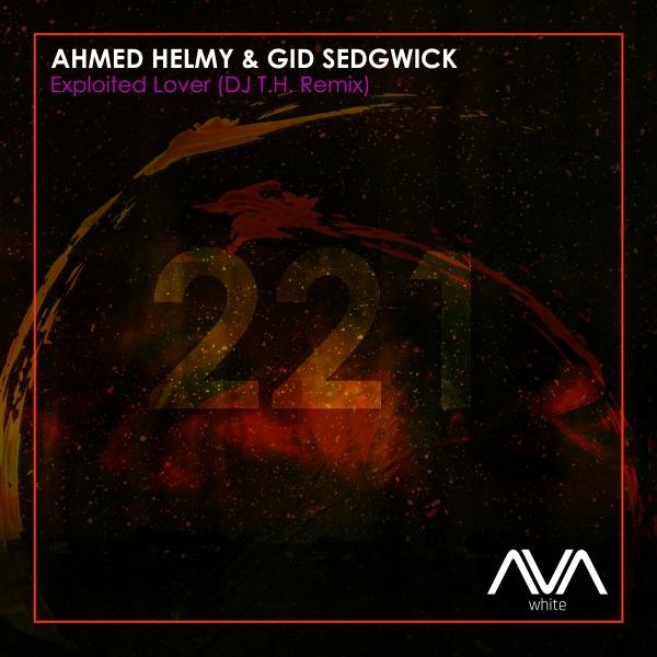 Ahmed Helmy & Gid Sedgwick - Exploited Lover (DJ T.H. Remix)
