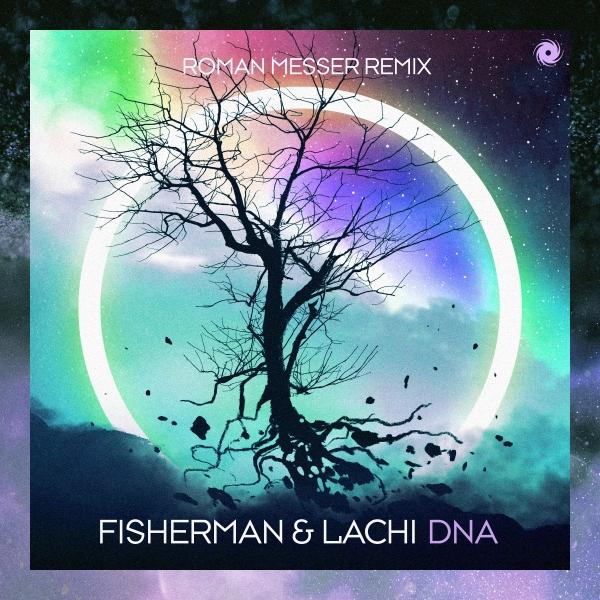 Fisherman & Lachi - DNA (Roman Messer Remix)