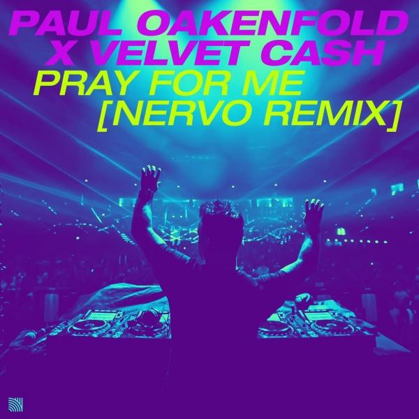 Paul Oakenfold & Velvet Cash - Pray For Me (Nervo Remix) [Perfecto Records]