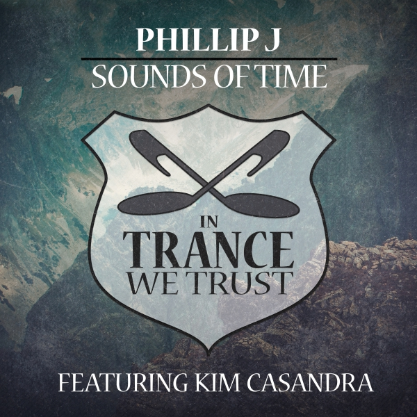Phillip J feat. Kim Casandra - Sounds Of Time [In Trance We Trust]
