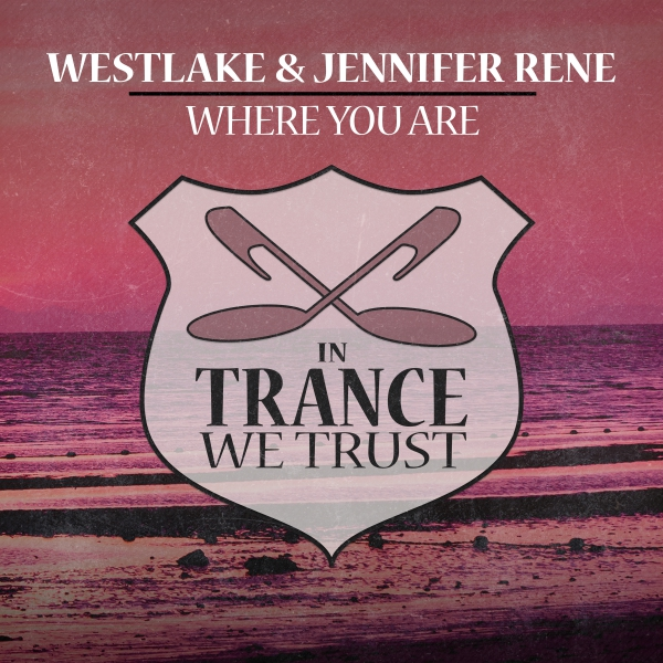 Westlake & Jennifer Rene - Where You Are [In Trance We Trust]