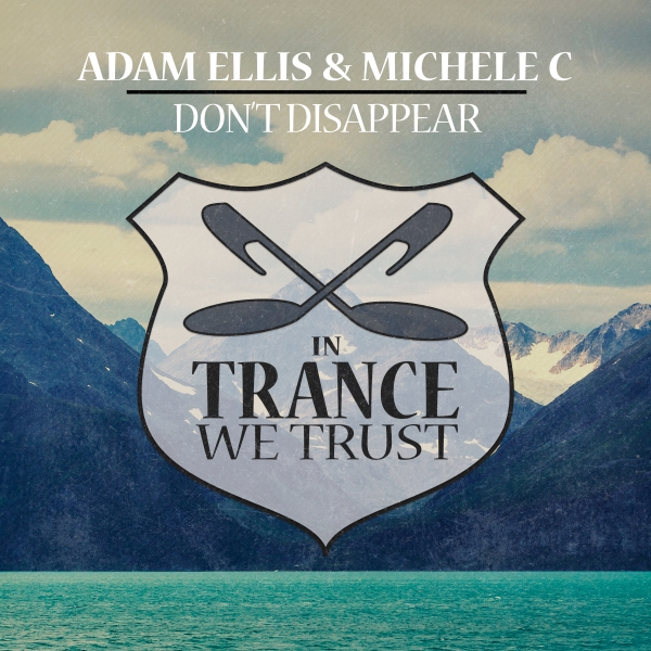 Adam Elis & Michele C - Don't Disappear [In Trance We Trust]