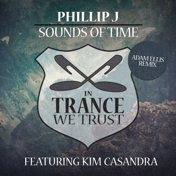 Phillip J feat. Kim Casandra - Sounds Of Time (Adam Ellis Remix) [In Trance We Trust]