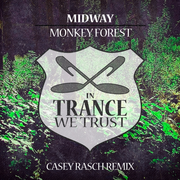 Midway - Monkey Forest (Casey Rasch Remix) [In Trance We Trust]