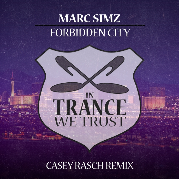 Marc Simz - Forbidden City (Casey Rasch Remix) [In Trance We Trust]