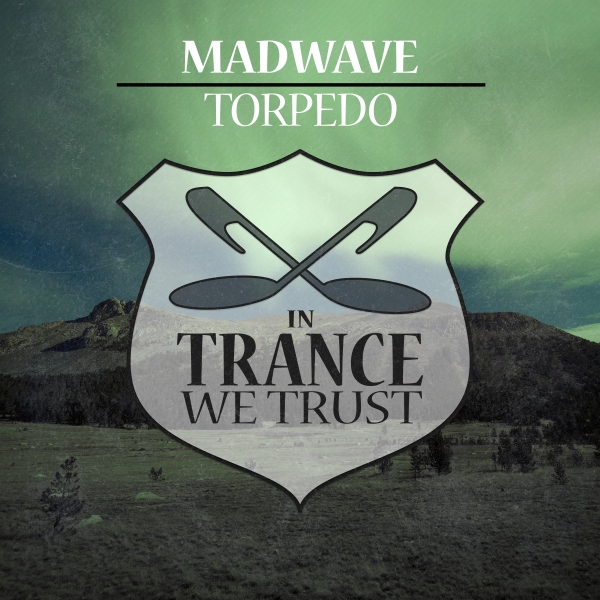 Madwave - Torpedo [In Trance We Trust 716-0]