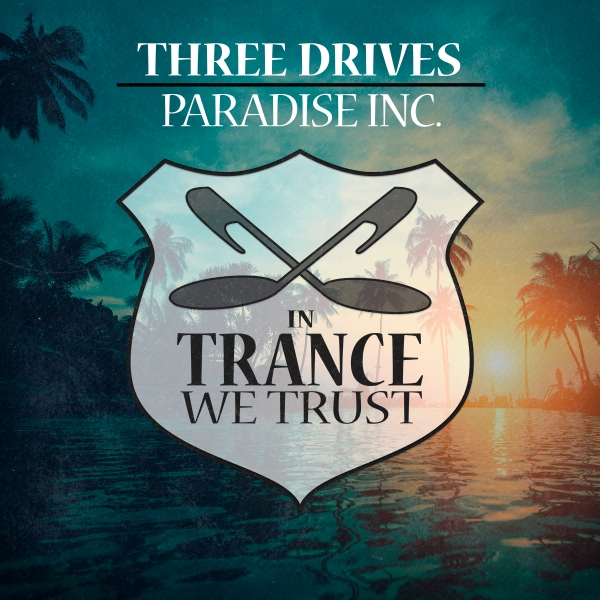 Three Drives - Paradise Inc. [In Trance We Trust]