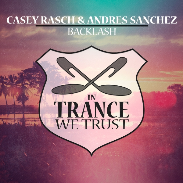 Casey Rasch & Andres Sanchez - Backlash [In Trance We Trust]