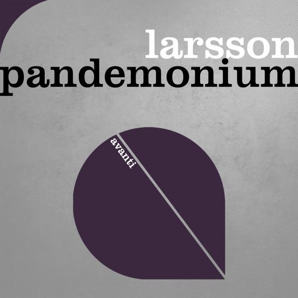 Larsson (BE) - Pandemonium [Avanti]