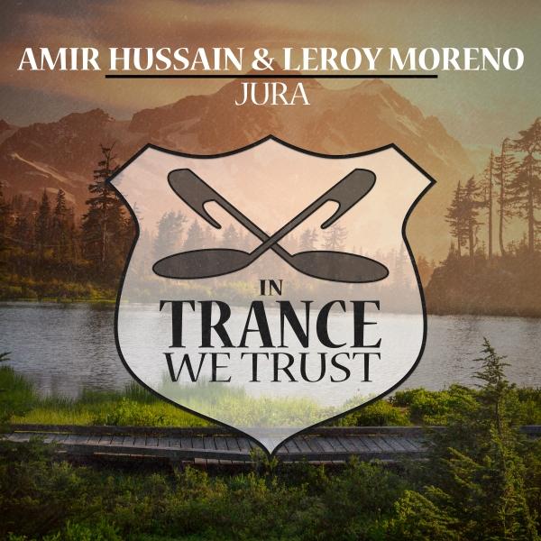 Amir Hussain & Leroy Moreno - Jura [In Trance We Trust 726-0]