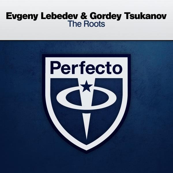 Evgeny Lebedev & Gordey Tsukanov - The Roots [Perfecto]
