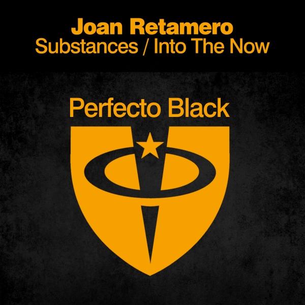 Joan Retamero - Substances / Into The Now [Perfecto Black]