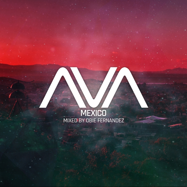 Ava Mexico - Mixed by Obie Fernandez [Ava Recordings]