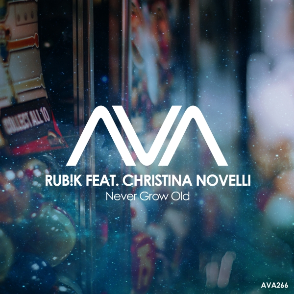 Rub!k featuring Christina Novelli - Never Grow Old [Ava Recordings]