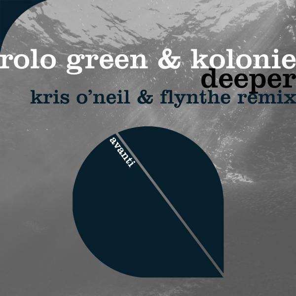 Rolo Green & Kolonie - Deeper (Kris O'Neil & Flynthe Remix) [Avanti]