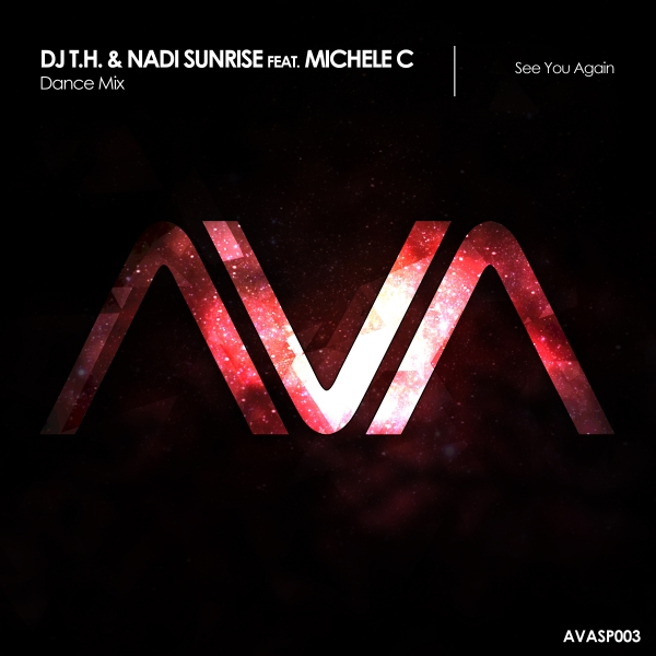 DJ T.H. & Nadi Sunrise featuring Michele C - See You Again (Dance Mix) [Ava Special]