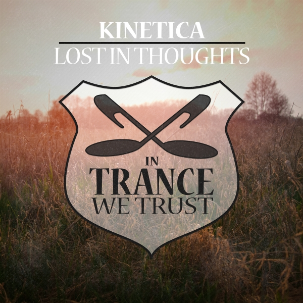 Kinetica - Lost In Thoughts [In Trance We Trust]