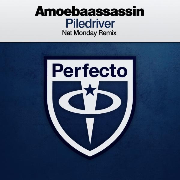 Amoebaassassin - Piledriver (Nat Monday Remix) [Perfecto]