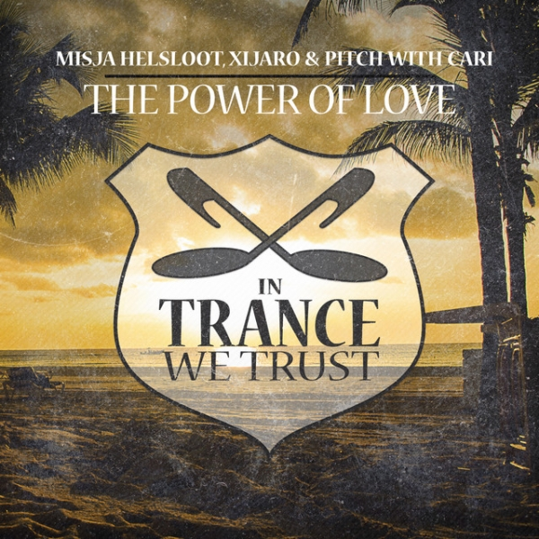 Misja Helsloot, XiJaro & Pitch with Cari - The Power Of Love [In Trance We Trust 747-0]