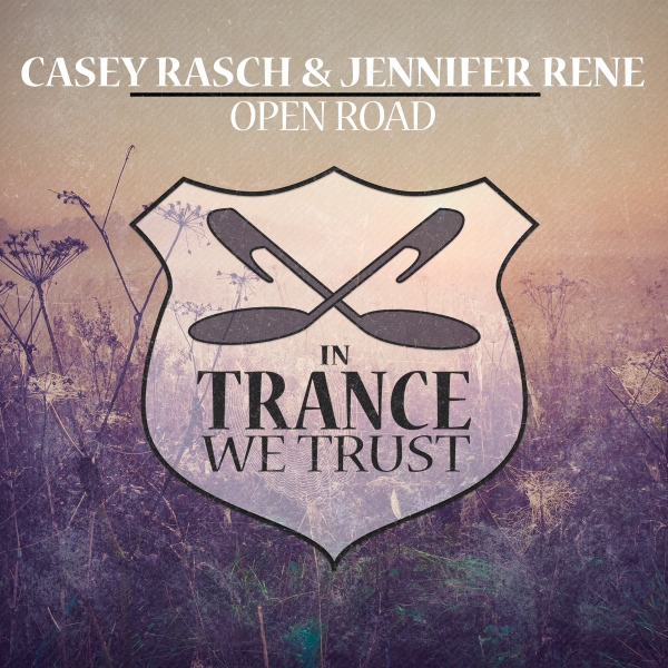 Casey Rasch & Jennifer Rene - Open Road [In Trance We Trust]
