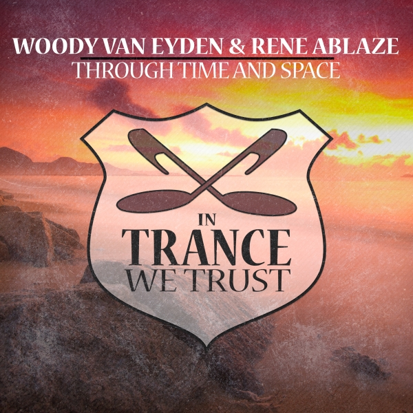 Woody van Eyden & Rene Ablaze - Through Time And Space [In Trance We Trust 757-0]