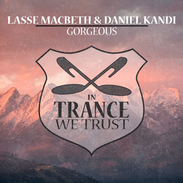Lasse MacBeth & Daniel Kandi - Gorgeous [In Trance We Trust]