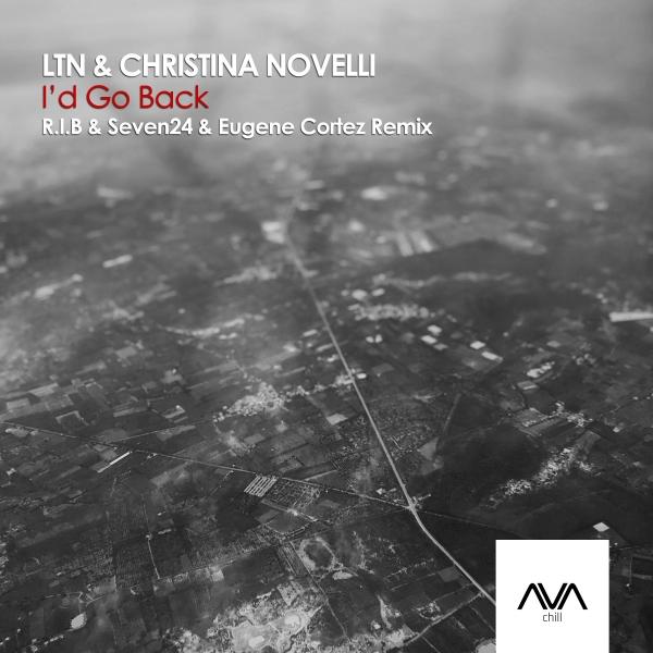 LTN & Christina Novelli - I'd Go Back (R.I.B & Seven24 & Eugene Cortez Remix)