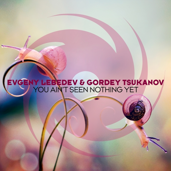 Evgeny Lebedev & Gordey Tsukanov - You Ain't Seen Nothing Yet