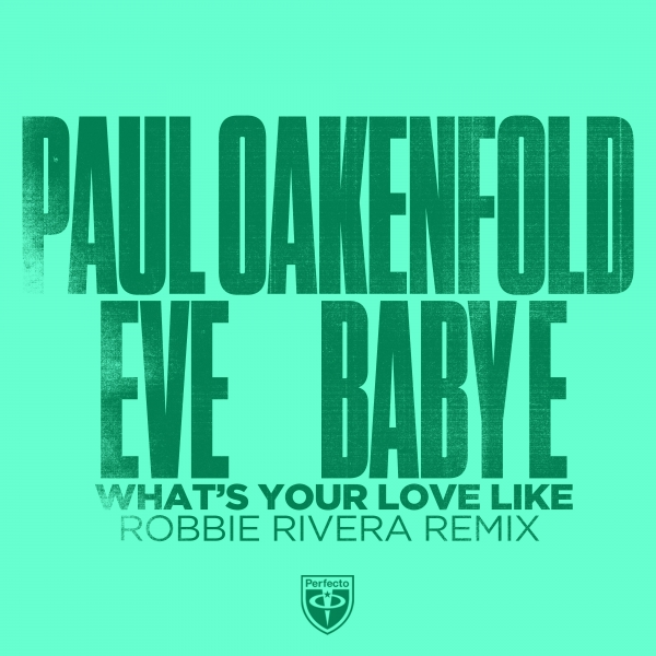 Paul Oakenfold x Eve x Baby E - What's Your Love Like (Robbie Rivera Remix)