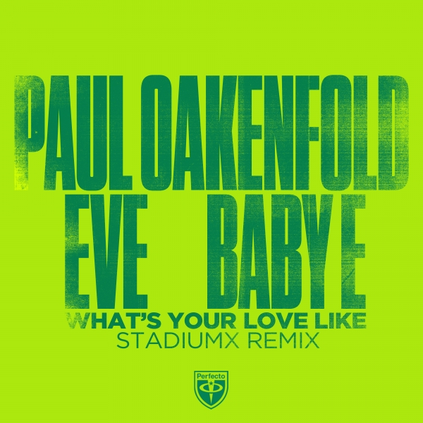 Paul Oakenfold x Eve x Baby E - What's Your Love Like (Stadiumx Remix)