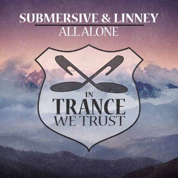 Submersive & Linney - All Alone [In Trance We Trust 765-0]