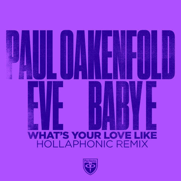 Paul Oakenfold x Eve x Baby E - What's Your Love Like (Hollaphonic Remix)