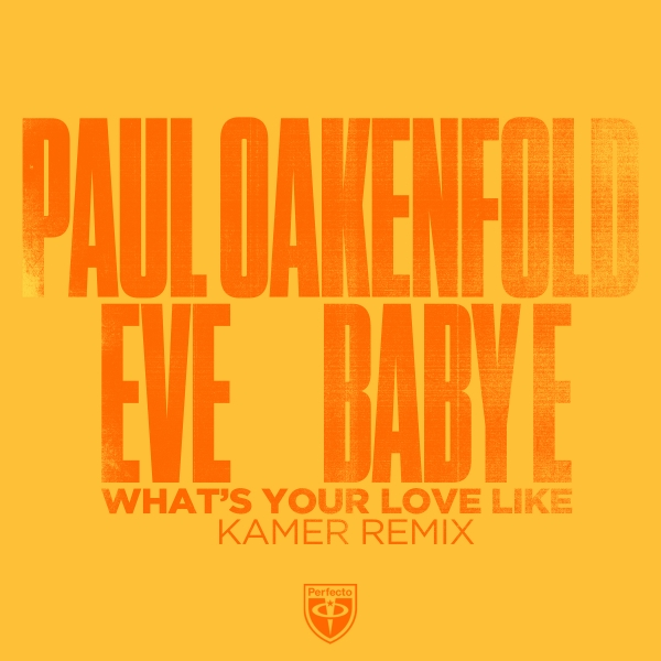 Paul Oakenfold x Eve x Baby E - What's Your Love Like (Kamer Remix)
