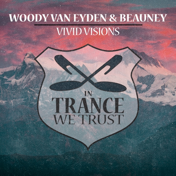 Woody van Eyden & Beauney - Vivid Visions [In Trance We Trust 768-0]